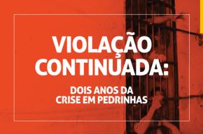 Violação continuada: Dois anos da crise emPedrinhas